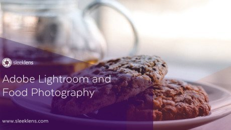 Adobe Lightroom and Food Photography