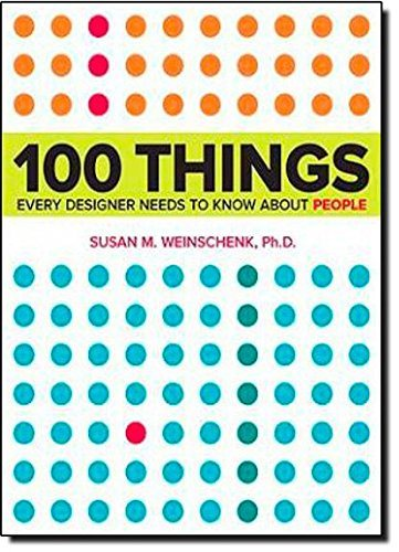 100 Things Every Designer Needs to Know About People by Susan Weinschenk